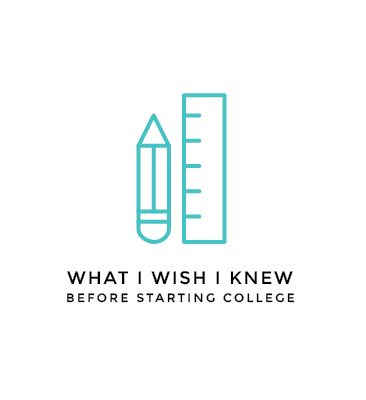 what I wish I knew before starting college