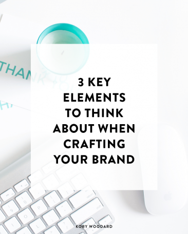 3 Key Elements to Think About When Craft Your Brand