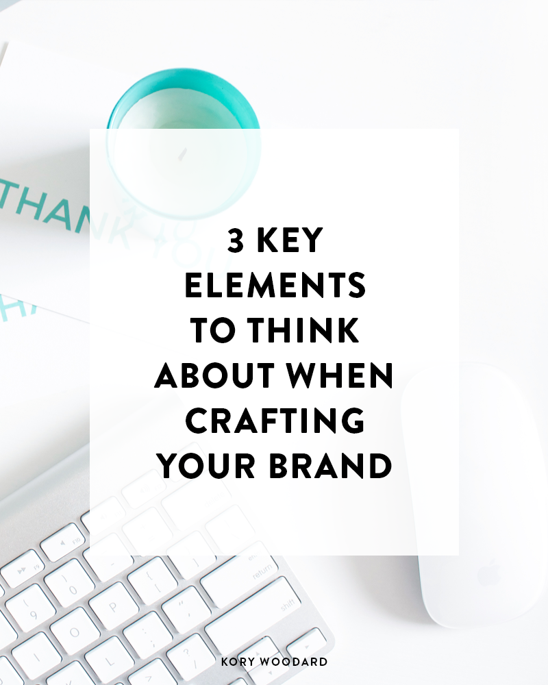 3 Key Elements For Crafting Your Brand