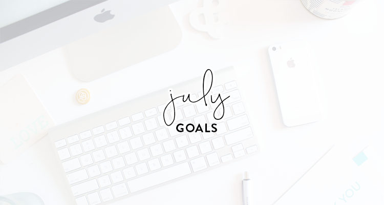 monthly goals / july