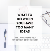 Lots of ideas for your blog or business but not really sure where to start with them? Click through for tips on what to do when you have too many ideas!