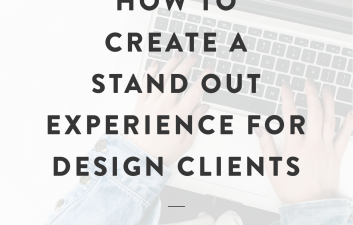 How to Create a Stand Out Experience for Your Design Clients
